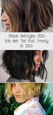 Einfache Frisuren: 2019 Bob Hair The Most Trendy In 2019.