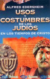 Usos Y Costumbres De Los Judíos En Los Tiempos De Cristo Judios Biblia De Estudio Thompson Libros Cristianos Pdf