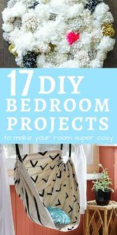 17 DIY Bedroom Projects To Make Your Room Super Cozy   – Bedroom ideas