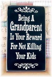 Großeltern zu sein ist deine Belohnung dafür, dass du deine Kinder auf Etsy nicht getötet hast, … – Adage