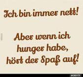 Ich bin immer nett!.. Aber wenn ich hunger habe..