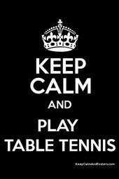 Keep Calm And Play Table Tennis Table Tennis Tennis Quotes Keep Calm Quotes