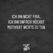 Ich bin nicht faul. Ich bin einfach höchst motiviert nichts zu tun – #einfach #hochst #motiviert #nicht #nichts –