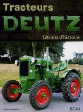 Tracteurs Deutz 120 Ans D Histoire D Infos Sur Le Livre Tracteur Deutz Tracteur Vieux Tracteur