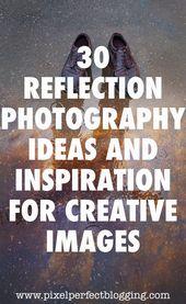30 Ideen und Anregungen für die Reflexionsfotografie für kreative Bilder   – Photography Cheat Sheetsheet