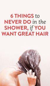 6 Dinge, die Sie unter der Dusche niemals tun sollten, wenn Sie großartiges Haar wollen   – Amazing Hairstyles