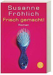 Frisch Gemacht Buch Von Susanne Frohlich Versandkostenfrei Weltbild De In 2021 Susanne Frohlich Romane Bucher