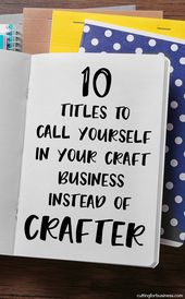 10 Titles to Call Yourself in Your Craft Business Instead of 'Crafter'