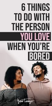 6 Things To Do With The Person You Love When You're Bored