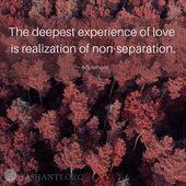 """""""Die tiefste Erfahrung der Liebe ist die Verwirklichung der Nicht-Trennung."""" ~ Adyasha … – Adyashanti"""
