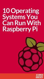 11 Operating Systems That Run on Your Raspberry Pi