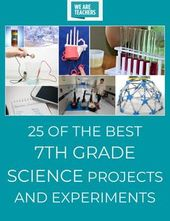 25 of the Best 7th Grade Science Projects and Experiments