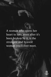 Eine Frau, die ihr Herz für die Liebe öffnet, selbst nachdem sie gebrochen wurde    – Women Quotes