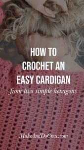 Learn How to Crochet An Easy Cardigan From Two Hexagons