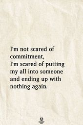 I am Not Scared Of Dedication, I am Scared Of Placing My All Into Somebody And