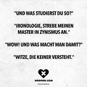 """""""Und war du so studierst?"""" """"Ironologie, strebe meinen Meister in Zynismus an."""" """"Wow! Und was macht man damit?"""" """"Witze, die keiner versteht."""" – Wordporn // VISUAL STATEMENTS®"""