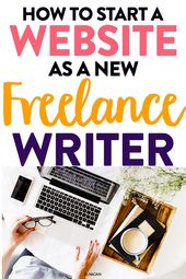 How to Start a Website as a New Freelance Writer