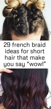 "29 french braid ideas for short hair that make you say ""wow!"" in summer 2019 1"