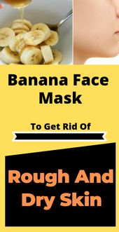 Try this banana face mask to get rid of rough and dry skin in just 15 Minutes