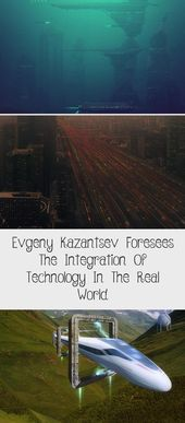 Evgeny Kazantsev Foresees The Integration Of Technology In The Real World – Technology