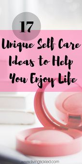 17 Distinctive Self Care Concepts to Assist you to Dwell a Glad Life
