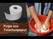Pulpe (Pappmaché) aus Toilettenpapier selber mach…