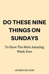 Do these nine things on Sundays to have the most amazing week ever