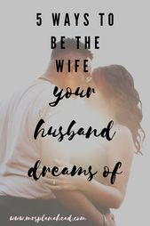 5 Methods to be the spouse your husband desires of
