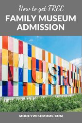 7 Ways to get Free Museum Admission for your Family – Moneywise Moms