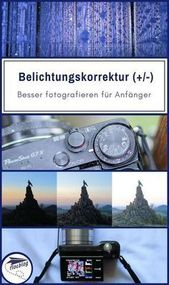 Fotografie für Neu-Einsteiger: Die Belichtungskorrektur (+/-)