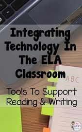 Integrating Technology into the ELA Classroom Tools to Support Reading and Writing – Teacher