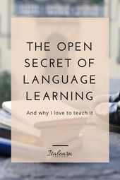 THE OPEN SECRET OF LANGUAGE LEARNING