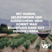 Mit Humor, Selbstironie und genügend Wein kommt man eigentlich sehr gut durchs Leben   – Sprüche