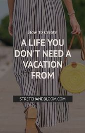 How to create a life you don't need a vacation from.  – Enjoy Life
