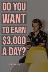 Do you want to earn $3,000 a day?