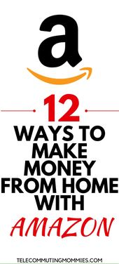 Make money from home with Amazon-12 Options! – Telecommuting Moms|  Work At Home + Home Business + Side Hustles