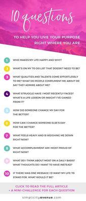 10 Fragen, die Ihnen helfen, Ihren Zweck genau dort zu verwirklichen, wo Sie sind