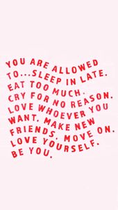 You're allowed to do whatever you want. Love yourself. Be you. Quote