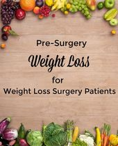Pre-Surgery Weight Loss Diet for Weight Loss Surgery Patients