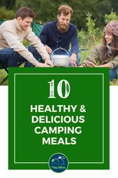 10 Amazing and Easy Healthy Camp Meals! From no cook to dutch oven to grilling out, these recipes will show you how to have delicious and healthy family breakfasts, lunches, dinners, desserts, and snacks on your road trip or camping trip! – Campfire Cooking