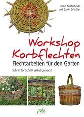 Flechten Mit Weiden Im Garten Workshop Korbflechten Pala Verlag Darmstadt Flecht…
