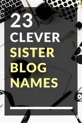 23 Clever Sister Blog Names Blog Names Creative Blog Names Fashion Blog Names