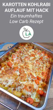 Low Carb Kohlrabi Karotten Hackfleisch Auflauf – Leckeres Rezept   – Low Carb Rezepte