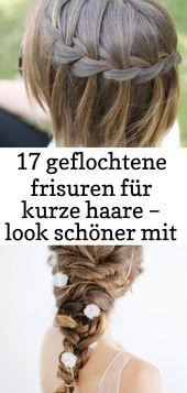 17 geflochtene Frisuren für kurzes Haar – mit diesen Frisuren sehen Sie besser aus 1   – Haare