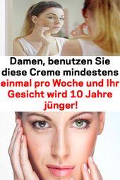 Damen, benutzen Sie diese Creme mindestens einmal pro Woche und Ihr Gesicht wird…