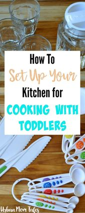 How to Set Up your Kitchen for Cooking with Toddlers
