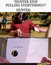 Hunter Stop Pulling Everything Ifunny