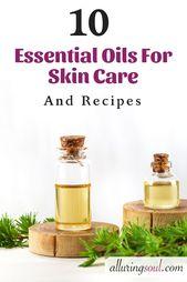 15 besten ätherischen Ölen für die Hautpflege und Rezepte – Essential oils