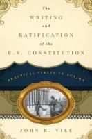 The Writing And Ratification Of The U S Constitution Practical Virtue In Action John R Vile Constitution Day Constitution John R
