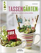 Tassengärten KREATIV.INSPIRATION : Lebendige Gartenszenen in kleinen Gefäßen …